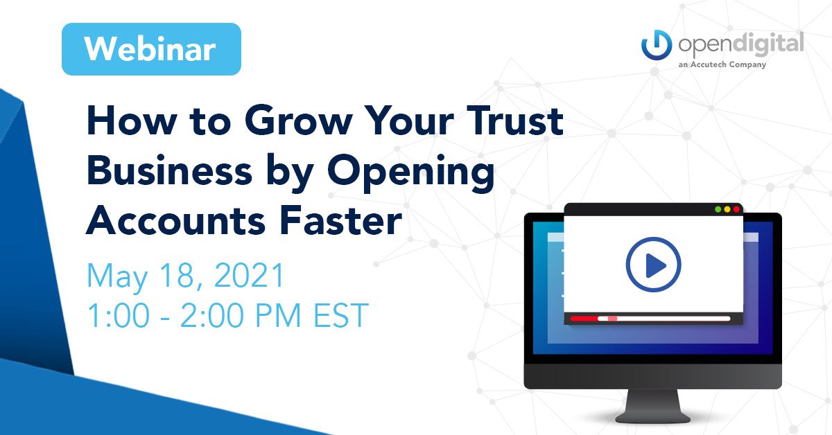 How to Grow Your Trust Business by Opening Accounts Faster, May 18, 2021, 1-2 PM EST